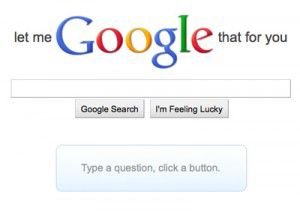 Let me Google That For You!